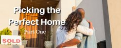 How to Pick the Perfect Home: Part One