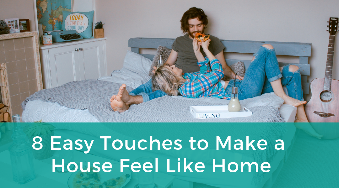 8 Easy Touches to Make a House Feel Like Home