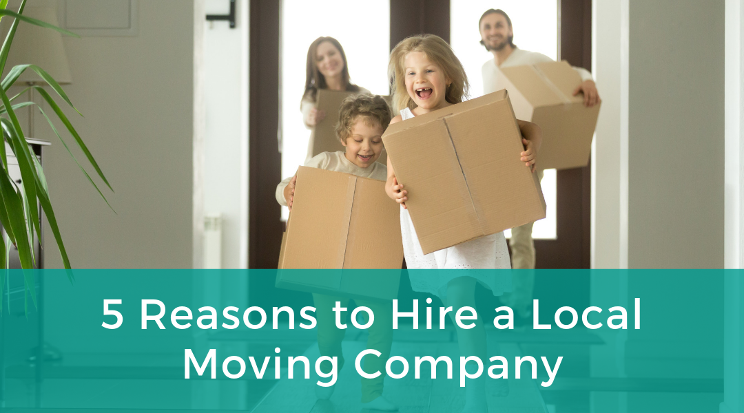 5 Reasons to Hire a Local Moving Company